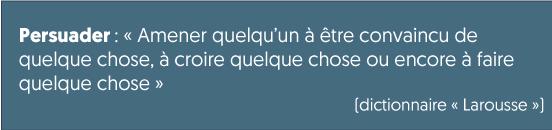 Défintion de l'art de convaincre selon le dictionnaire français